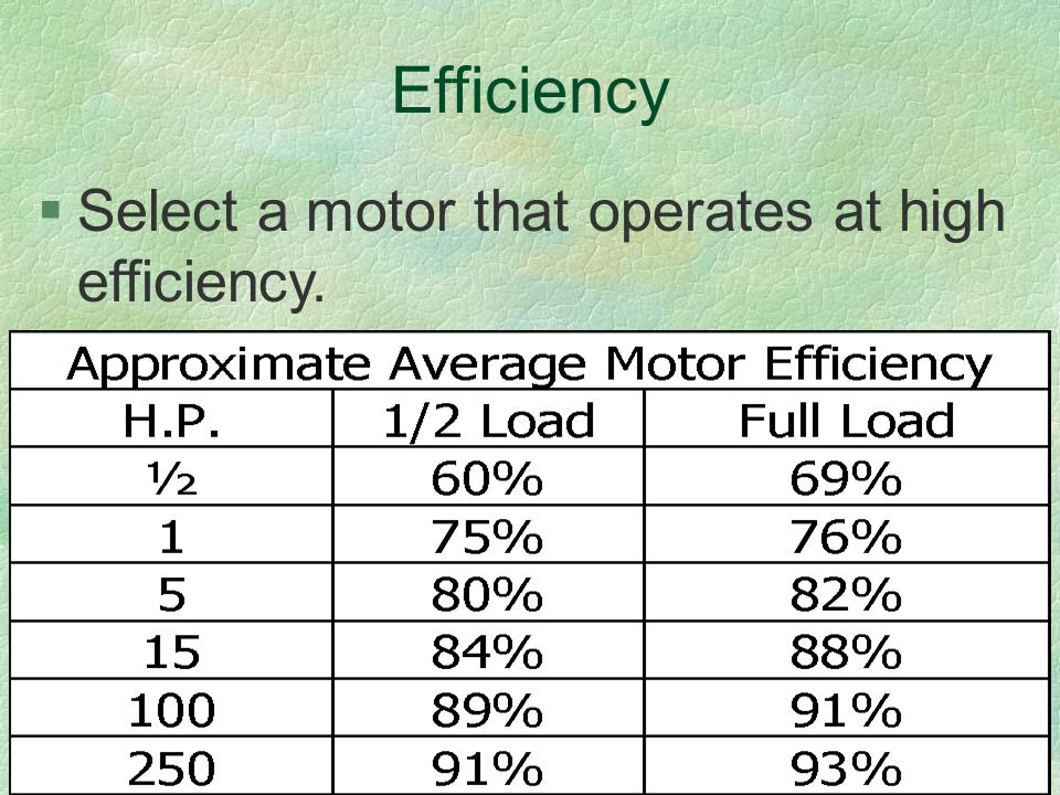 Efficiency §Select a motor that operates at high efficiency.