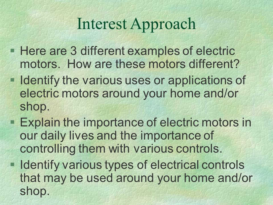Interest Approach §Here are 3 different examples of electric motors. How are these motors different? §Identify the various uses or applications of ele