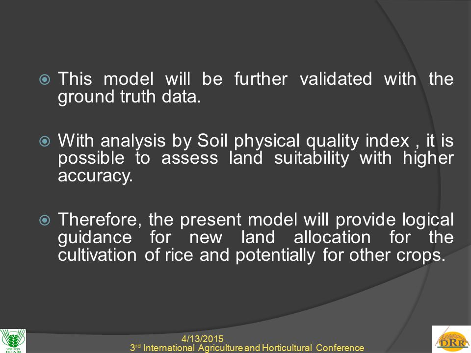 4/13/2015 13 3 rd International Agriculture and Horticultural Conference  This model will be further validated with the ground truth data.