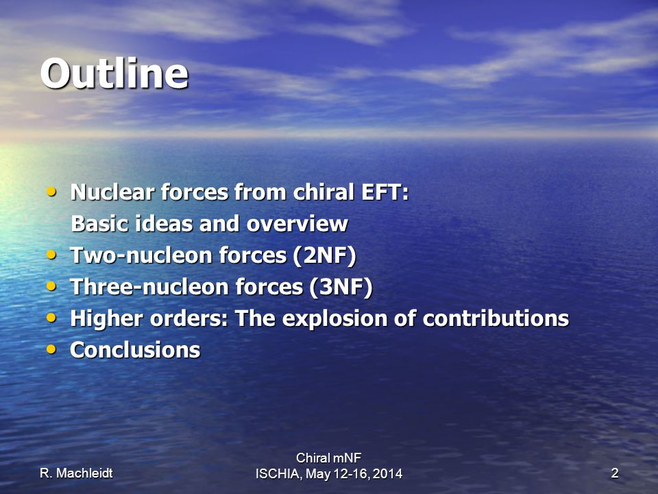 Outline Nuclear forces from chiral EFT: Nuclear forces from chiral EFT: Basic ideas and overview Basic ideas and overview Two-nucleon forces (2NF) Two