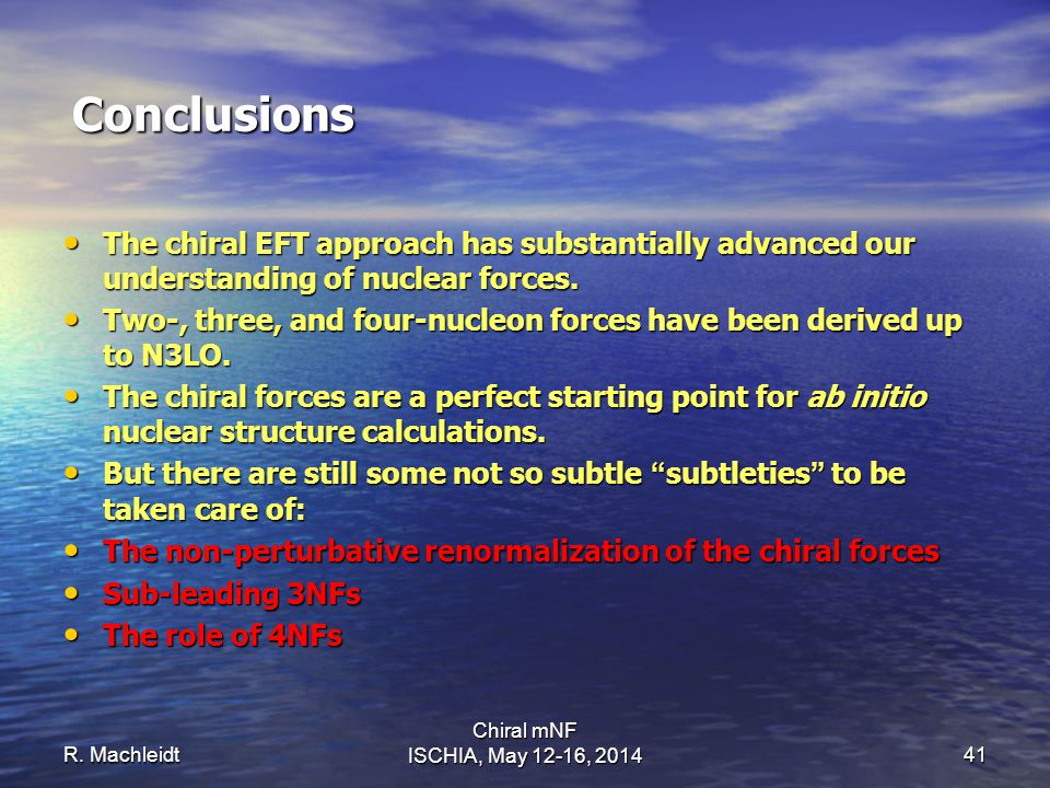 Conclusions R. Machleidt Chiral mNF ISCHIA, May 12-16, 201441 The chiral EFT approach has substantially advanced our understanding of nuclear forces.