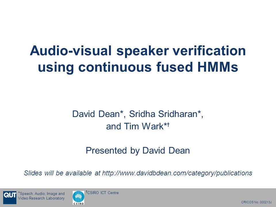 CRICOS No. 000213J † CSIRO ICT Centre * Speech, Audio, Image and Video Research Laboratory Audio-visual speaker verification using continuous fused HM