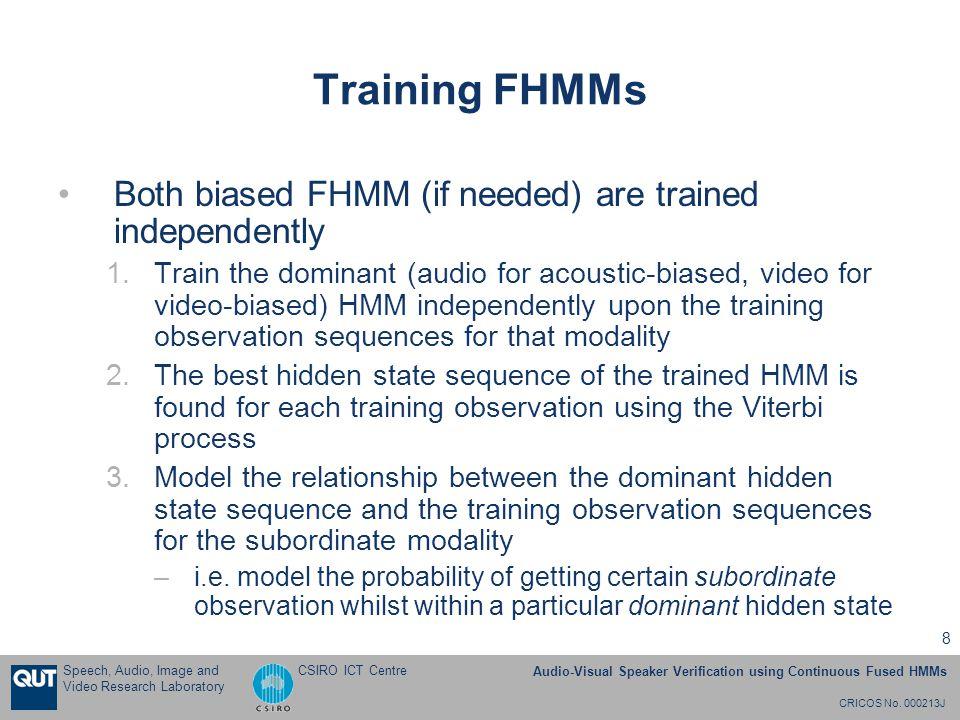 CRICOS No. 000213J Speech, Audio, Image and Video Research Laboratory Audio-Visual Speaker Verification using Continuous Fused HMMs CSIRO ICT Centre 8