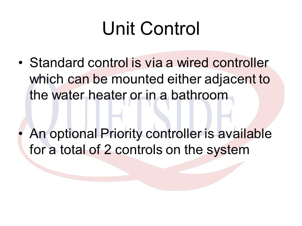 Unit Control Standard control is via a wired controller which can be mounted either adjacent to the water heater or in a bathroom An optional Priority