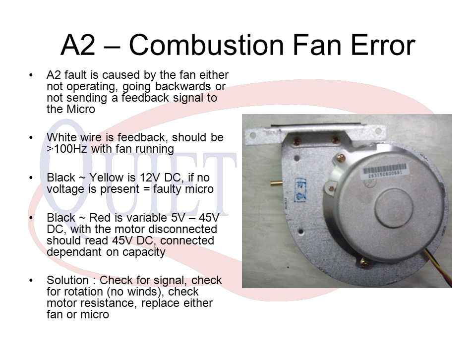 A2 – Combustion Fan Error A2 fault is caused by the fan either not operating, going backwards or not sending a feedback signal to the Micro White wire