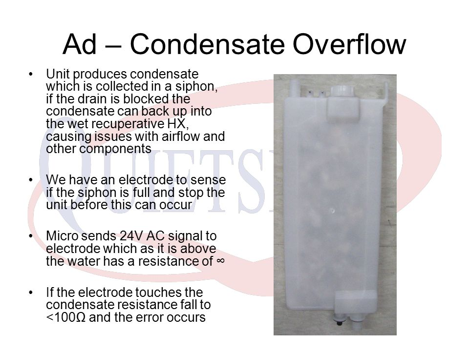 Ad – Condensate Overflow Unit produces condensate which is collected in a siphon, if the drain is blocked the condensate can back up into the wet recu