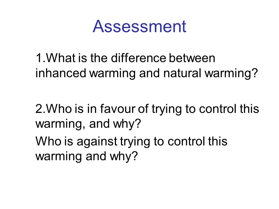 Assessment 1.What is the difference between inhanced warming and natural warming.