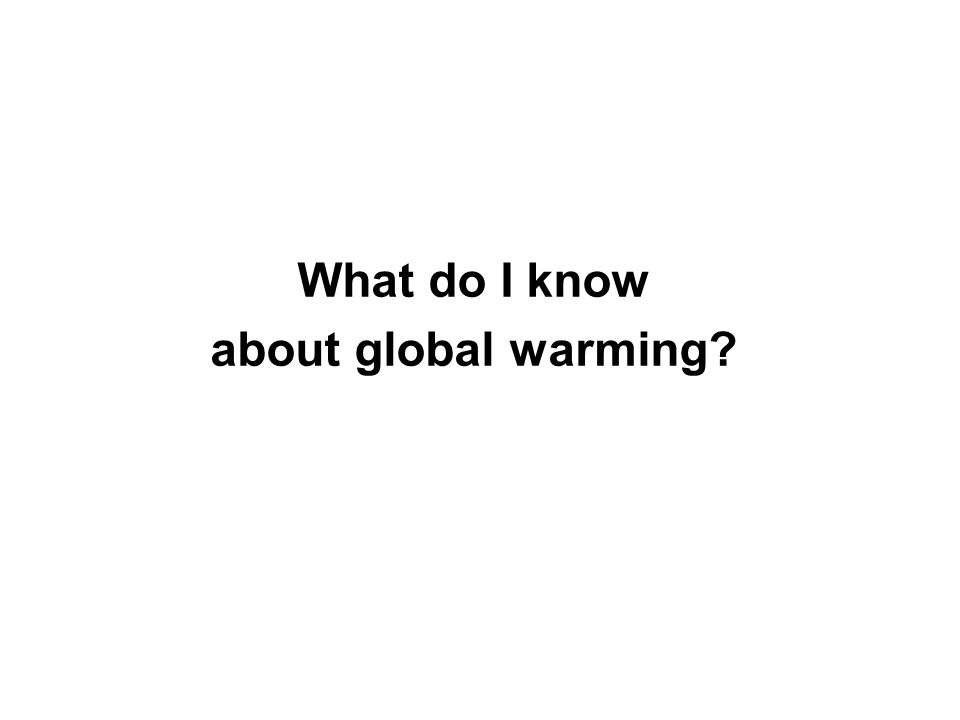 What do I know about global warming?