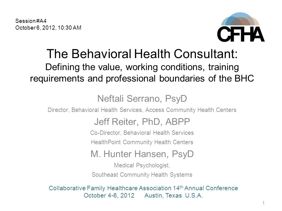 1 The Behavioral Health Consultant: Defining the value, working conditions, training requirements and professional boundaries of the BHC Neftali Serra