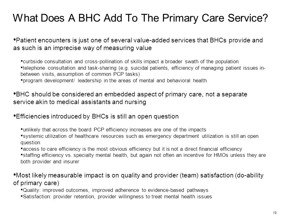 What Does A BHC Add To The Primary Care Service? Patient encounters is just one of several value-added services that BHCs provide and as such is an im