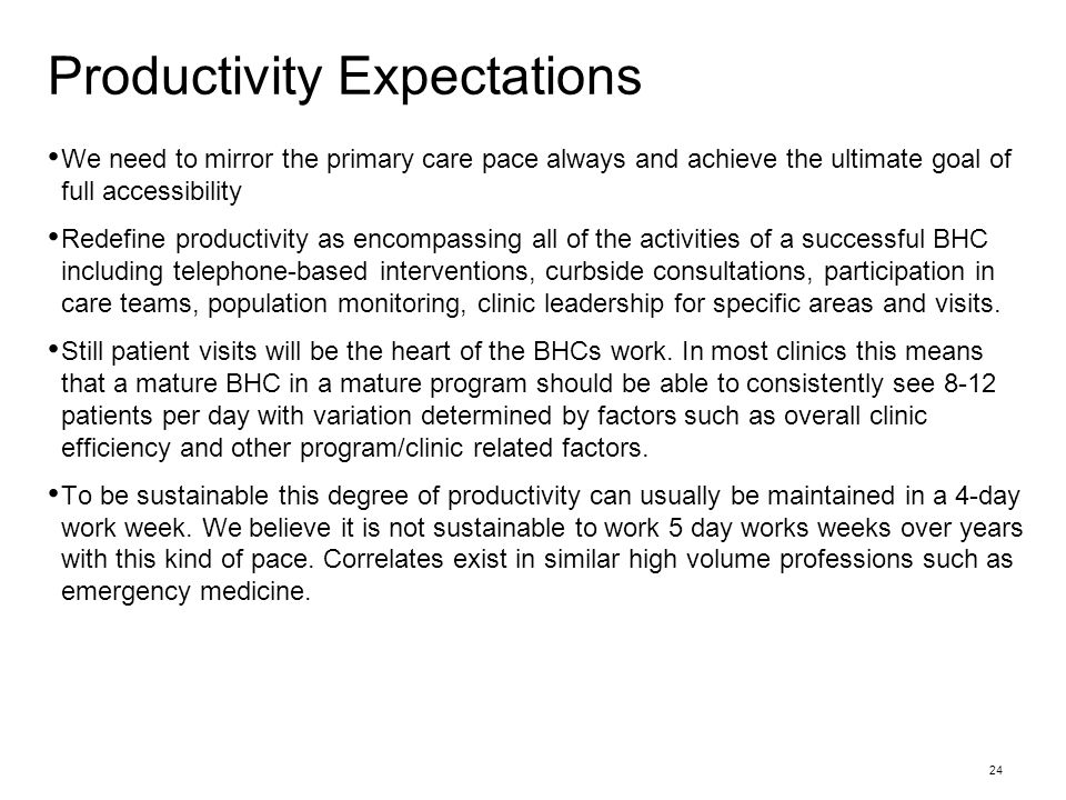 Productivity Expectations We need to mirror the primary care pace always and achieve the ultimate goal of full accessibility Redefine productivity as