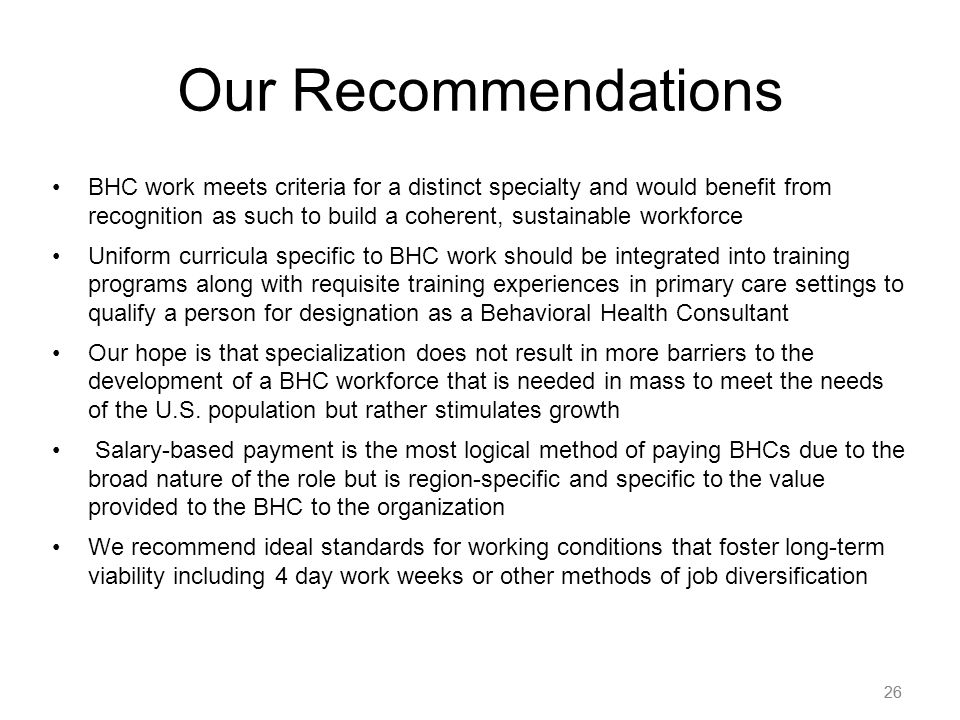 26 Our Recommendations BHC work meets criteria for a distinct specialty and would benefit from recognition as such to build a coherent, sustainable wo