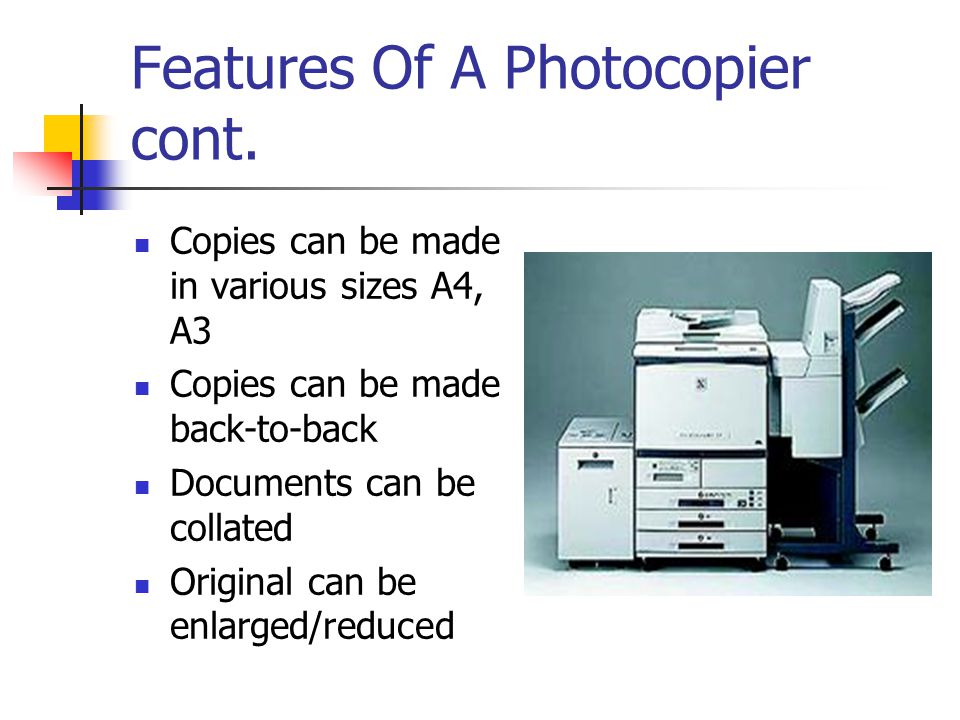 Features Of A Photocopier cont.