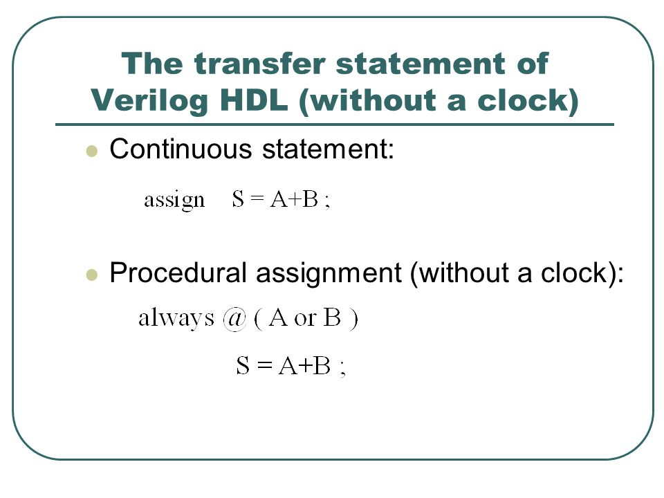 The transfer statement of Verilog HDL (with a clock) Blocking: use = as transfer operator executed sequentially non-blocking: use <= as transfer operator executed on parallel
