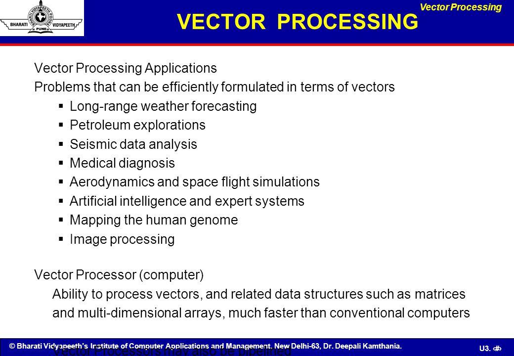 © Bharati Vidyapeeth's Institute of Computer Applications and Management, New Delhi-63, Dr. Deepali Kamthania. U3. 33 VECTOR PROCESSING Vector Process