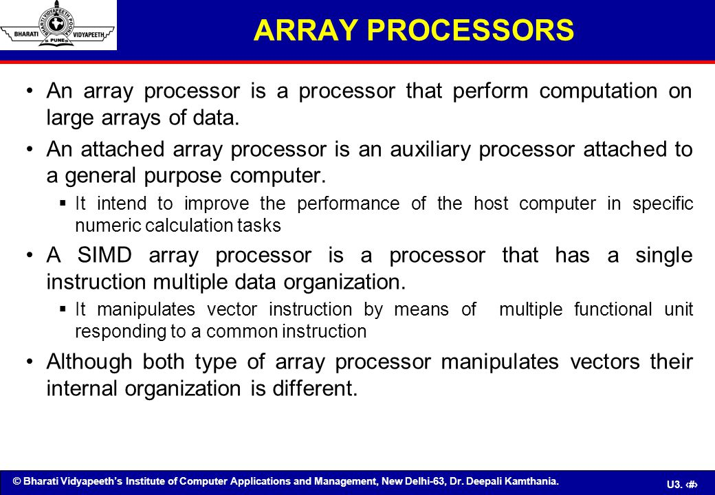 © Bharati Vidyapeeth's Institute of Computer Applications and Management, New Delhi-63, Dr. Deepali Kamthania. U3. 40 An array processor is a processo