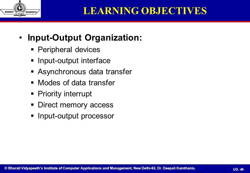 © Bharati Vidyapeeth's Institute of Computer Applications and Management, New Delhi-63, Dr. Deepali Kamthania. U3. 44 Input-Output Organization:  Per
