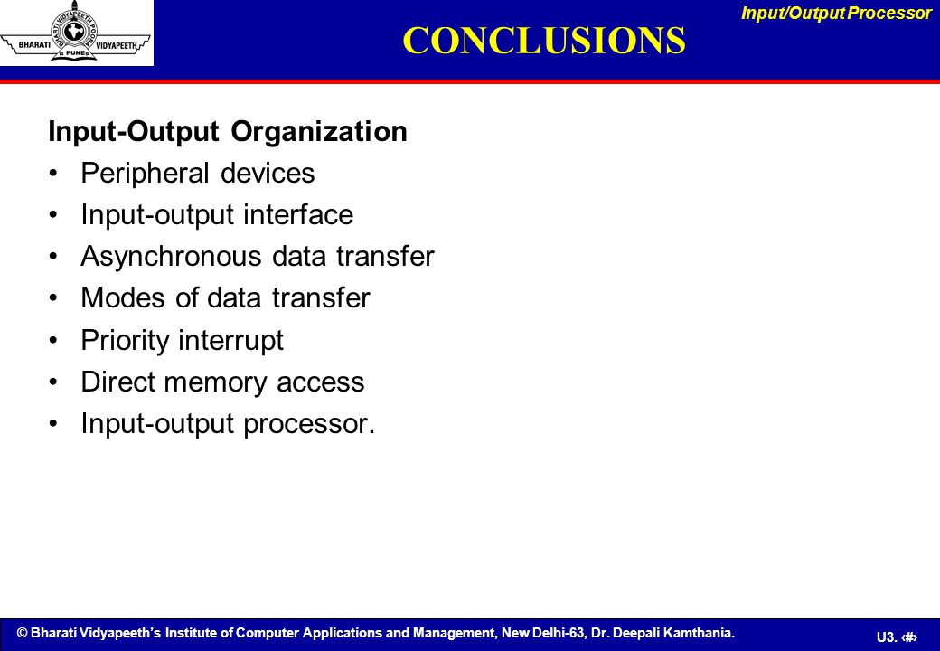 © Bharati Vidyapeeth's Institute of Computer Applications and Management, New Delhi-63, Dr. Deepali Kamthania. U3. 87 CONCLUSIONS Input-Output Organiz