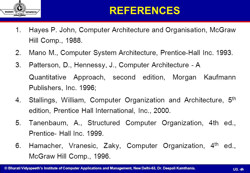 © Bharati Vidyapeeth's Institute of Computer Applications and Management, New Delhi-63, Dr. Deepali Kamthania. U3. 95 REFERENCES 1.Hayes P. John, Comp