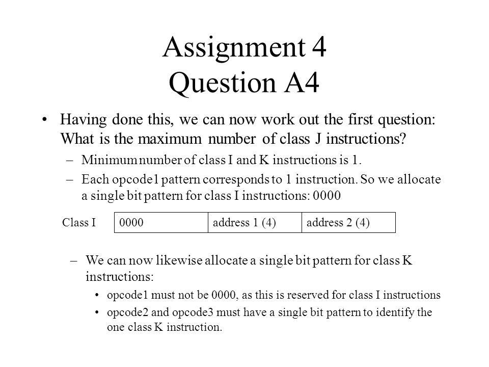 Assignment 4 Question A4 Having done this, we can now work out the first question: What is the maximum number of class J instructions? –Minimum number