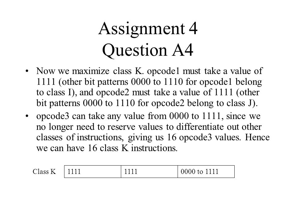 Assignment 4 Question A4 Now we maximize class K. opcode1 must take a value of 1111 (other bit patterns 0000 to 1110 for opcode1 belong to class I), a