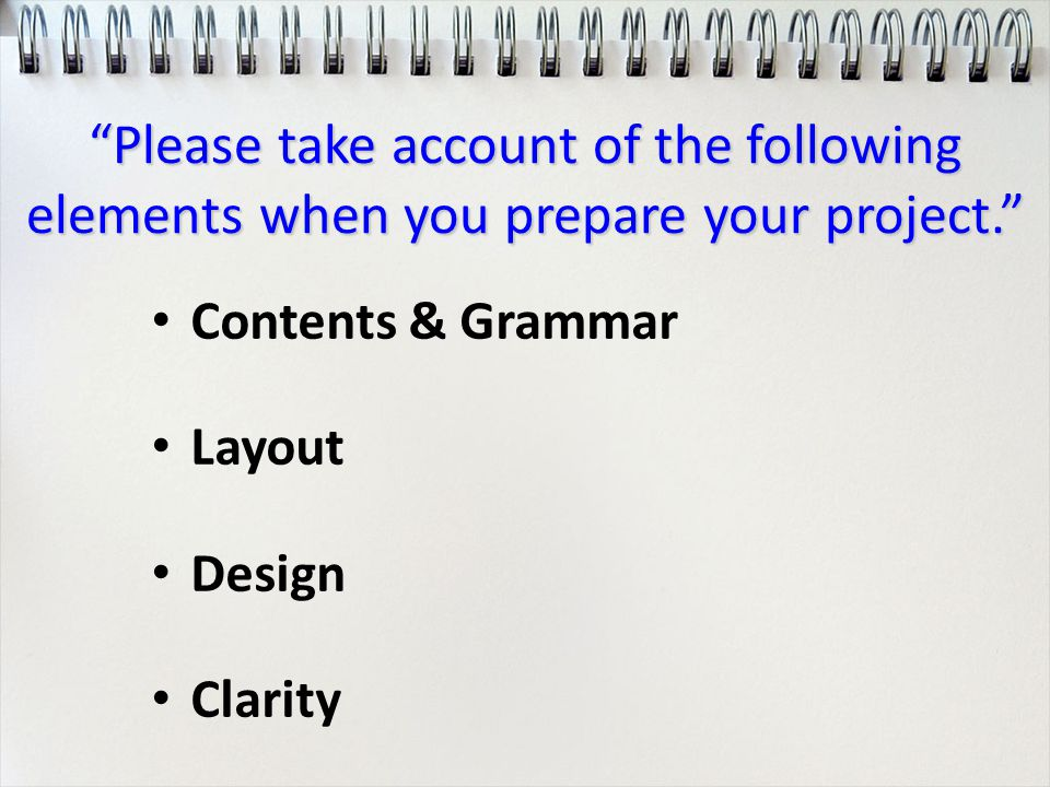 """Please take account of the following elements when you prepare your project."" Contents & Grammar Layout Design Clarity"