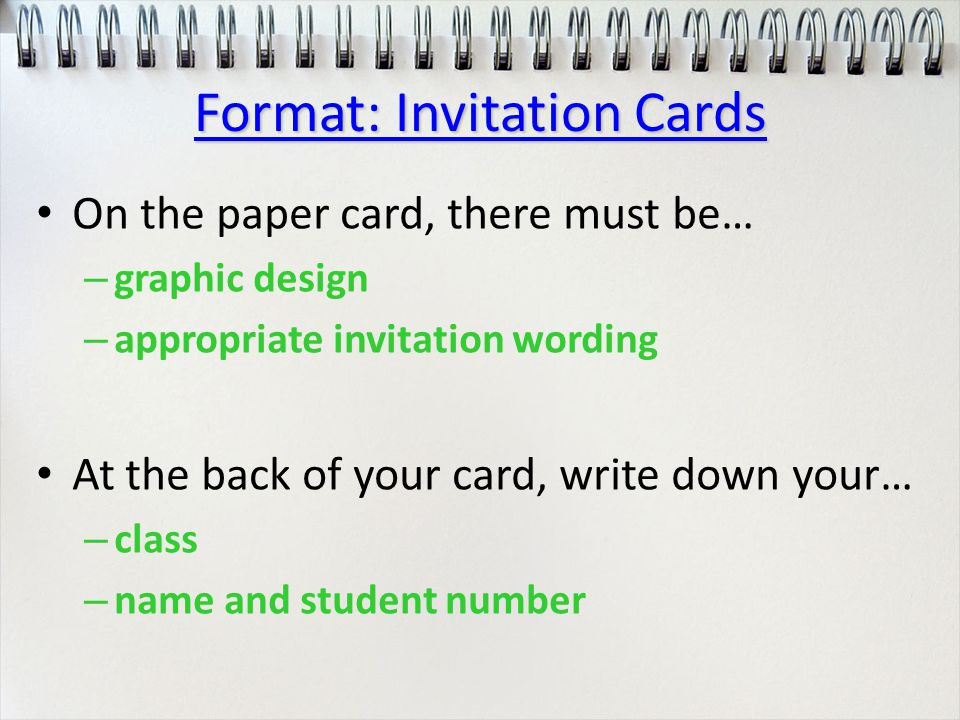 On the paper card, there must be… –g–graphic design –a–appropriate invitation wording At the back of your card, write down your… –c–class –n–name and