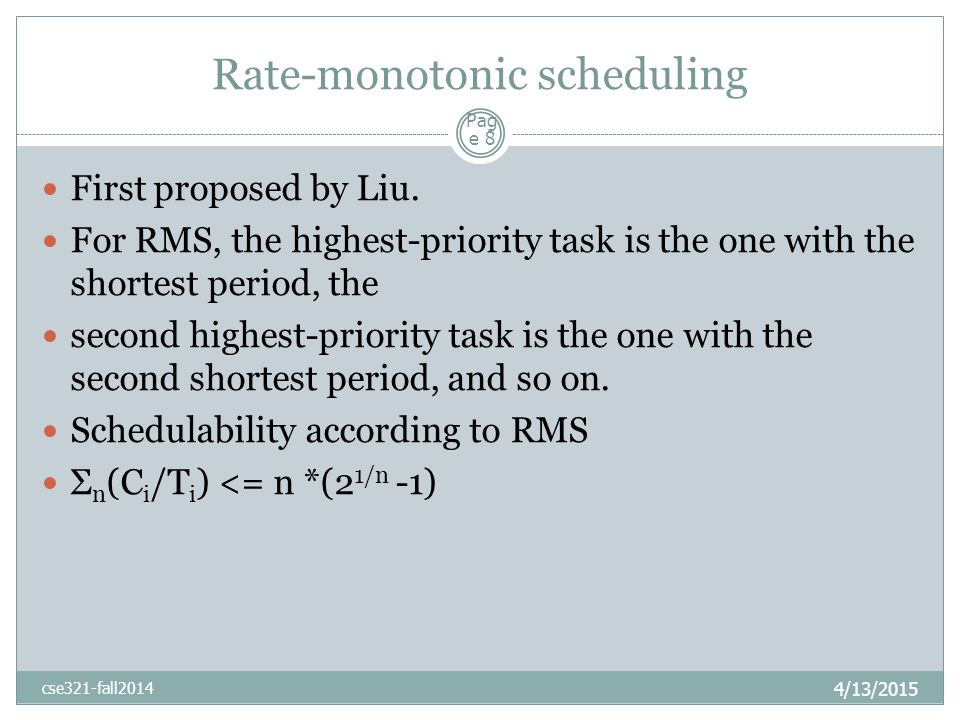 Rate-monotonic scheduling 4/13/2015 cse321-fall2014 Pag e 8 First proposed by Liu.