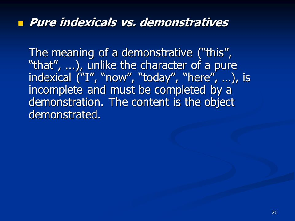 20 Pure indexicals vs. demonstratives Pure indexicals vs.