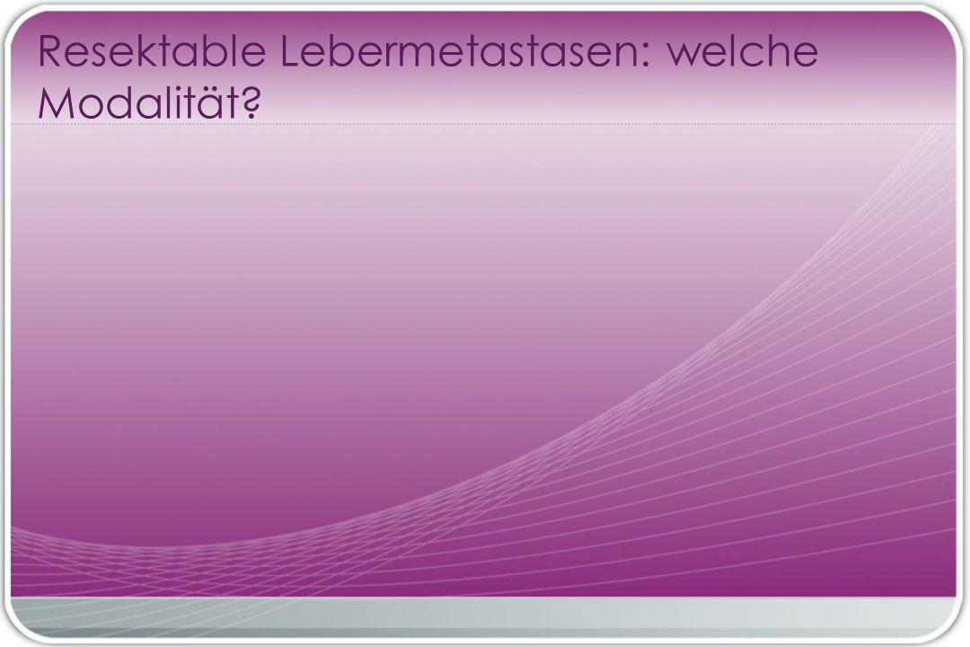 Resektable Lebermetastasen: welche Modalität?