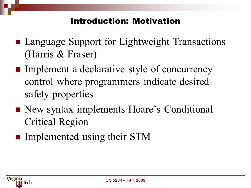 Introduction: Motivation Language Support for Lightweight Transactions (Harris & Fraser) Implement a declarative style of concurrency control where pr