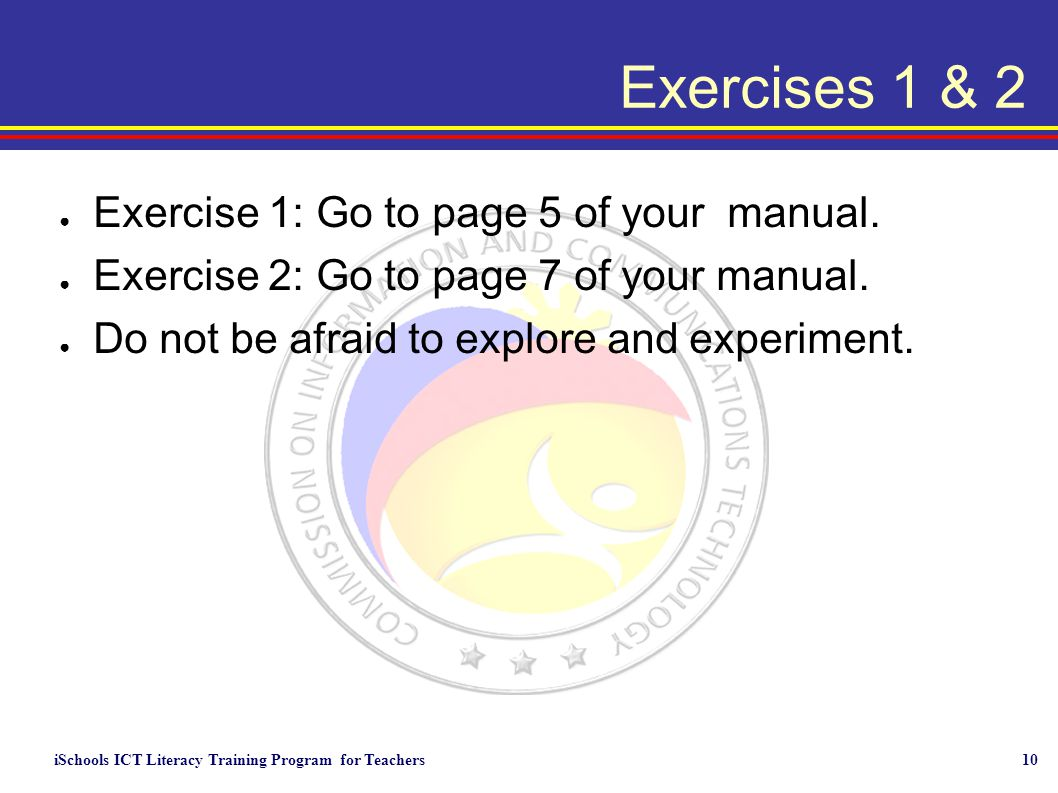 iSchools ICT Literacy Training Program for Teachers10 Exercises 1 & 2 ● Exercise 1: Go to page 5 of your manual.