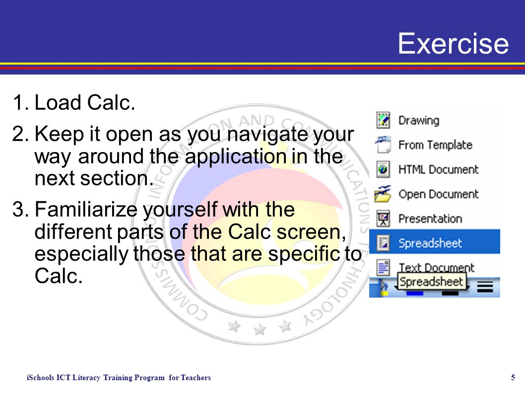 iSchools ICT Literacy Training Program for Teachers5 Exercise 1.Load Calc.