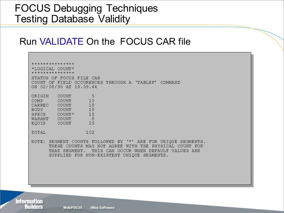 FOCUS Debugging Techniques Testing Database Validity *************** *LOGICAL COUNT* *************** STATUS OF FOCUS FILE CAR COUNT OF FIELD OCCURENCE