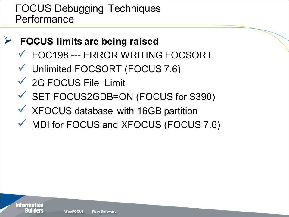 FOCUS Debugging Techniques Performance  FOCUS limits are being raised FOC198 --- ERROR WRITING FOCSORT Unlimited FOCSORT (FOCUS 7.6) 2G FOCUS File Li