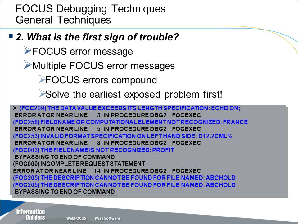 FOCUS Debugging Techniques General Techniques > (FOC209) THE DATA VALUE EXCEEDS ITS LENGTH SPECIFICATION: ECHO ON; ERROR AT OR NEAR LINE 3 IN PROCEDUR