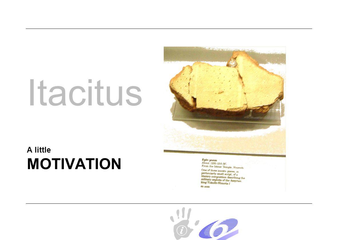 MOTIVATION A little Itacitus