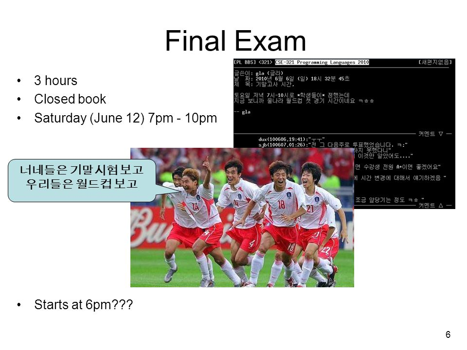 6 Final Exam 3 hours Closed book Saturday (June 12) 7pm - 10pm Starts at 6pm .