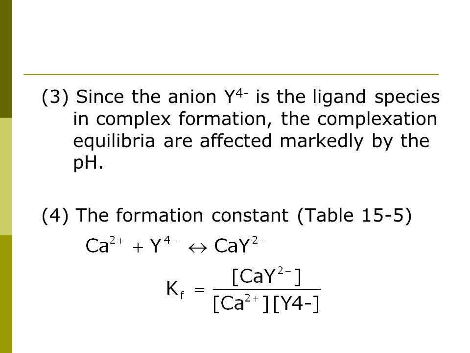(3) Since the anion Y 4- is the ligand species in complex formation, the complexation equilibria are affected markedly by the pH. (4) The formation co