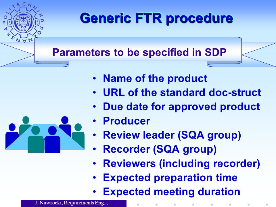 J. Nawrocki, Requirements Eng.., Lecture 12 Generic FTR procedure Parameters to be specified in SDP Name of the product URL of the standard doc-struct