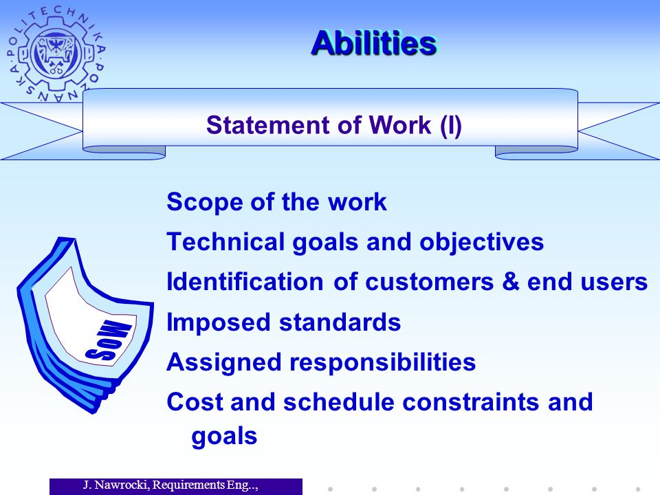 J. Nawrocki, Requirements Eng.., Lecture 12 AbilitiesAbilities Scope of the work Technical goals and objectives Identification of customers & end user