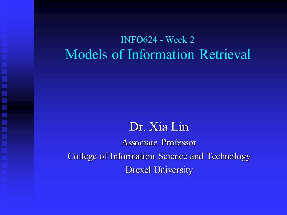 INFO624 - Week 2 Models of Information Retrieval Dr.