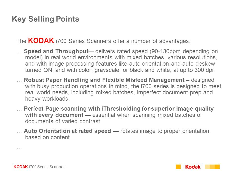 KODAK i700 Series Scanners Key Selling Points The KODAK i700 Series Scanners offer a number of advantages: … Speed and Throughput— delivers rated spee