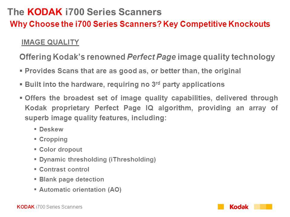 KODAK i700 Series Scanners The KODAK i700 Series Scanners Why Choose the i700 Series Scanners? Key Competitive Knockouts IMAGE QUALITY Offering Kodak'