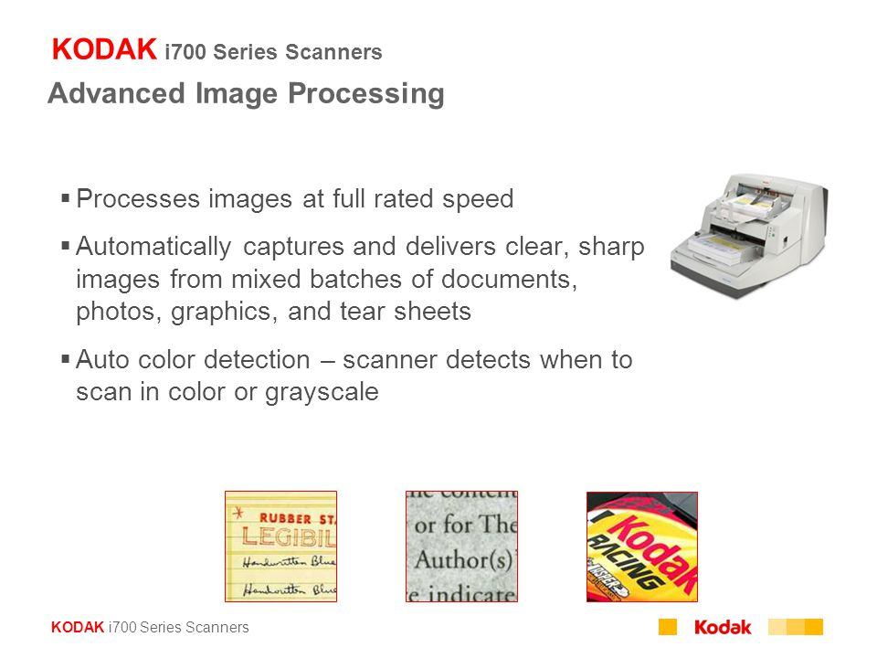 KODAK i700 Series Scanners Advanced Image Processing  Processes images at full rated speed  Automatically captures and delivers clear, sharp images