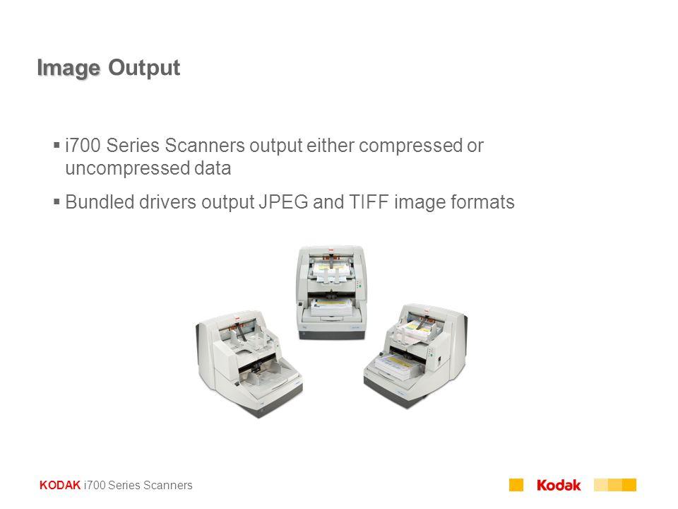 KODAK i700 Series Scanners Image Image Output  i700 Series Scanners output either compressed or uncompressed data  Bundled drivers output JPEG and T