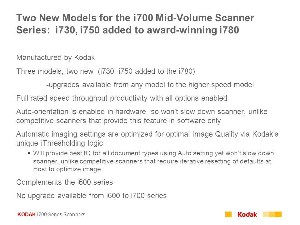 KODAK i700 Series Scanners Two New Models for the i700 Mid-Volume Scanner Series: i730, i750 added to award-winning i780 Manufactured by Kodak Three m