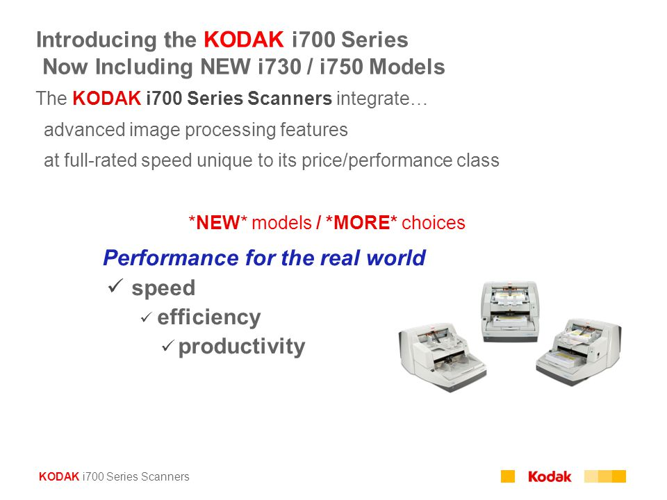 KODAK i700 Series Scanners t Introducing the KODAK i700 Series Now Including NEW i730 / i750 Models The KODAK i700 Series Scanners integrate…  advanc