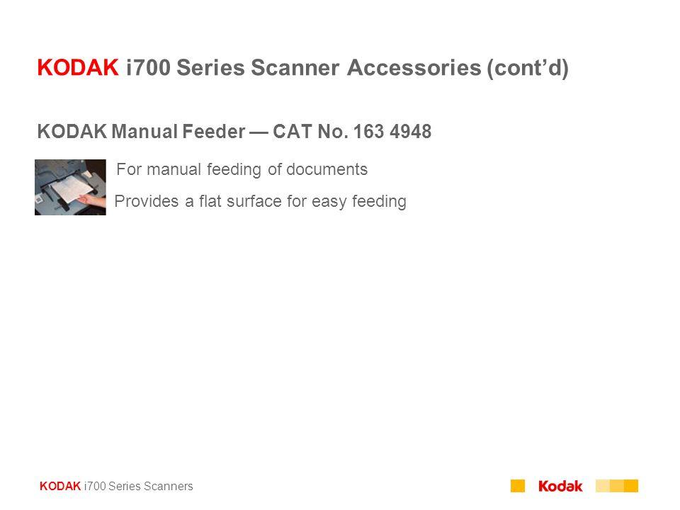 KODAK i700 Series Scanners KODAK i700 Series Scanner Accessories (cont'd) KODAK Manual Feeder — CAT No. 163 4948 For manual feeding of documents Provi