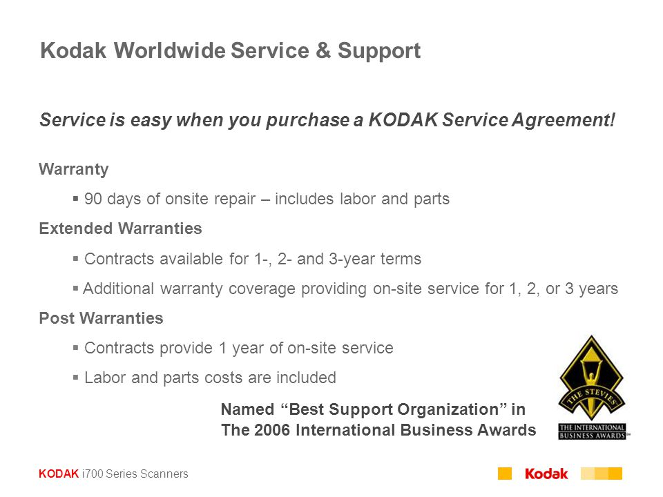 KODAK i700 Series Scanners Service is easy when you purchase a KODAK Service Agreement! Warranty  90 days of onsite repair – includes labor and parts